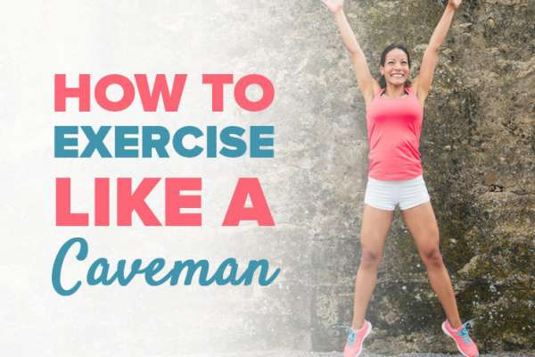 How to exercise like a caveman